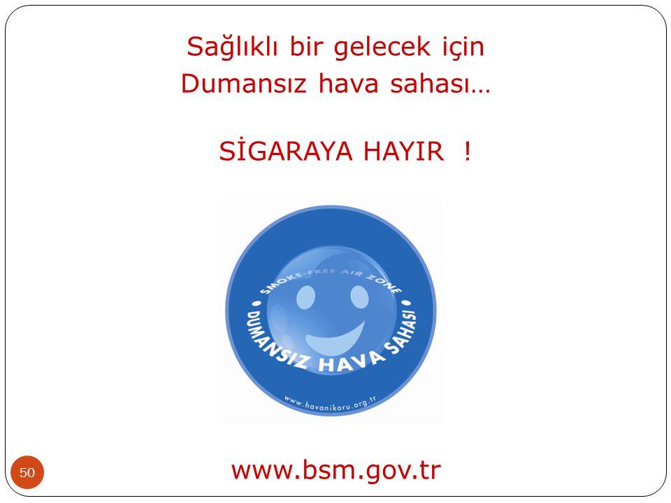 50 Sağlıklı bir gelecek için Dumansız hava sahası… SİGARAYA HAYIR ! www.bsm.gov.tr