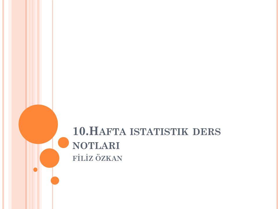 10.H AFTA ISTATISTIK DERS NOTLARI FİLİZ ÖZKAN