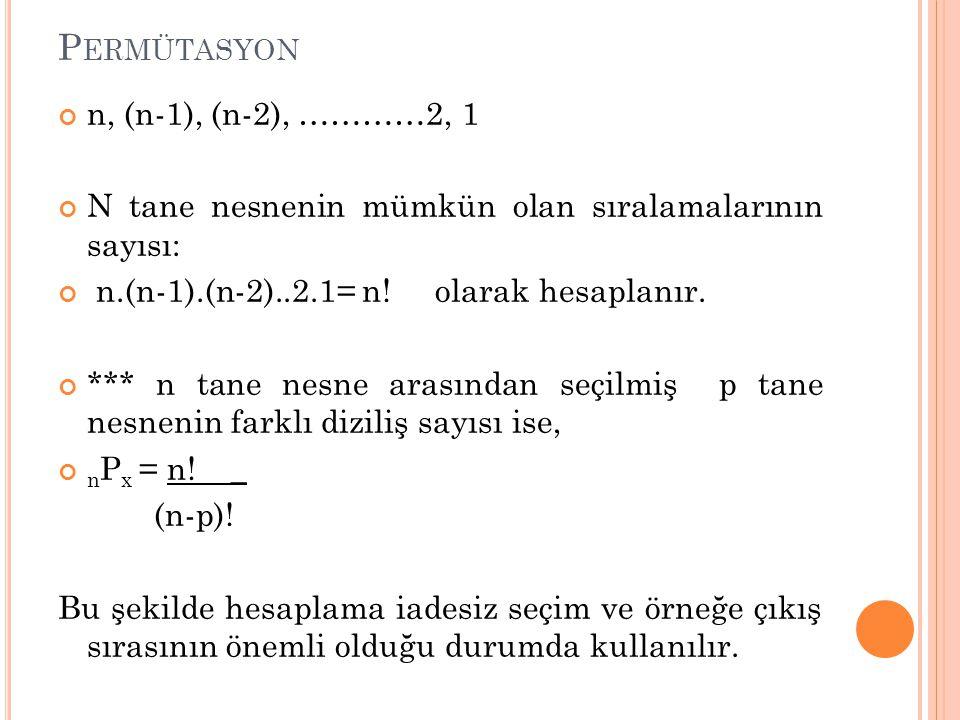 P ERMÜTASYON n, (n-1), (n-2), …………2, 1 N tane nesnenin mümkün olan sıralamalarının sayısı: n.(n-1).(n-2)..2.1= n! olarak hesaplanır. *** n tane nesne