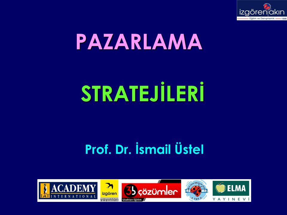 Prof. Dr. İsmail Üstel PAZARLAMA STRATEJİLERİ PAZARLAMA STRATEJİLERİ