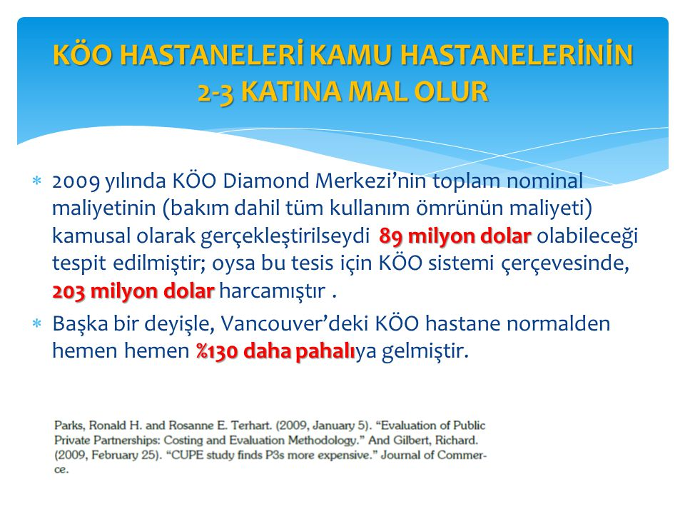 89 milyon dolar 203 milyon dolar  2009 yılında KÖO Diamond Merkezi'nin toplam nominal maliyetinin (bakım dahil tüm kullanım ömrünün maliyeti) kamusal
