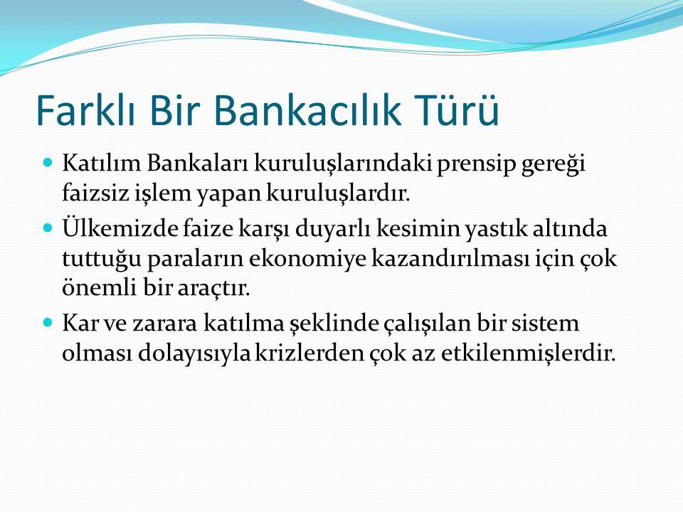 Farklı Bir Bankacılık Türü Katılım Bankaları kuruluşlarındaki prensip gereği faizsiz işlem yapan kuruluşlardır. Ülkemizde faize karşı duyarlı kesimin