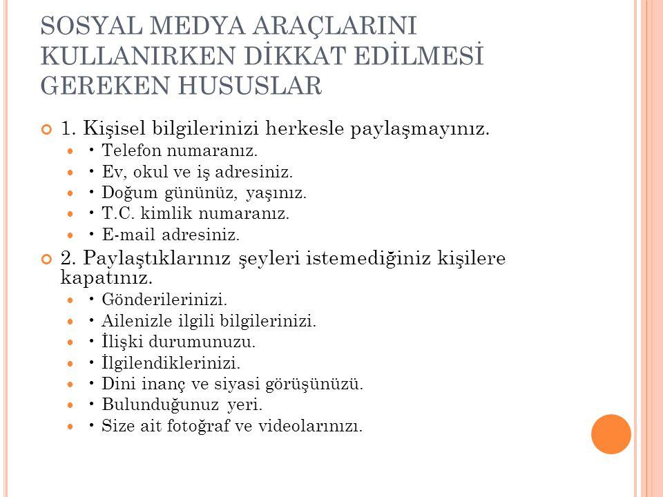 SOSYAL MEDYA ARAÇLARINI KULLANIRKEN DİKKAT EDİLMESİ GEREKEN HUSUSLAR 1.