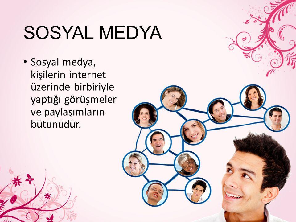 SOSYAL MEDYA Sosyal medya, kişilerin internet üzerinde birbiriyle yaptığı görüşmeler ve paylaşımların bütünüdür.