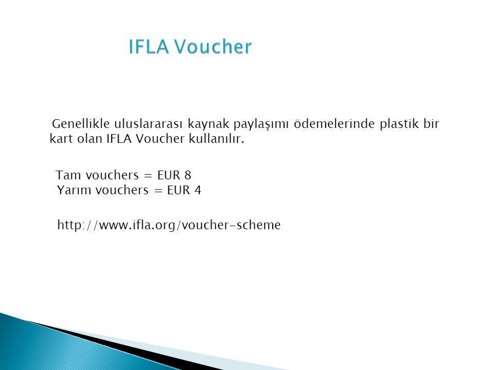 Genellikle uluslararası kaynak paylaşımı ödemelerinde plastik bir kart olan IFLA Voucher kullanılır. Tam vouchers = EUR 8 Yarım vouchers = EUR 4 http: