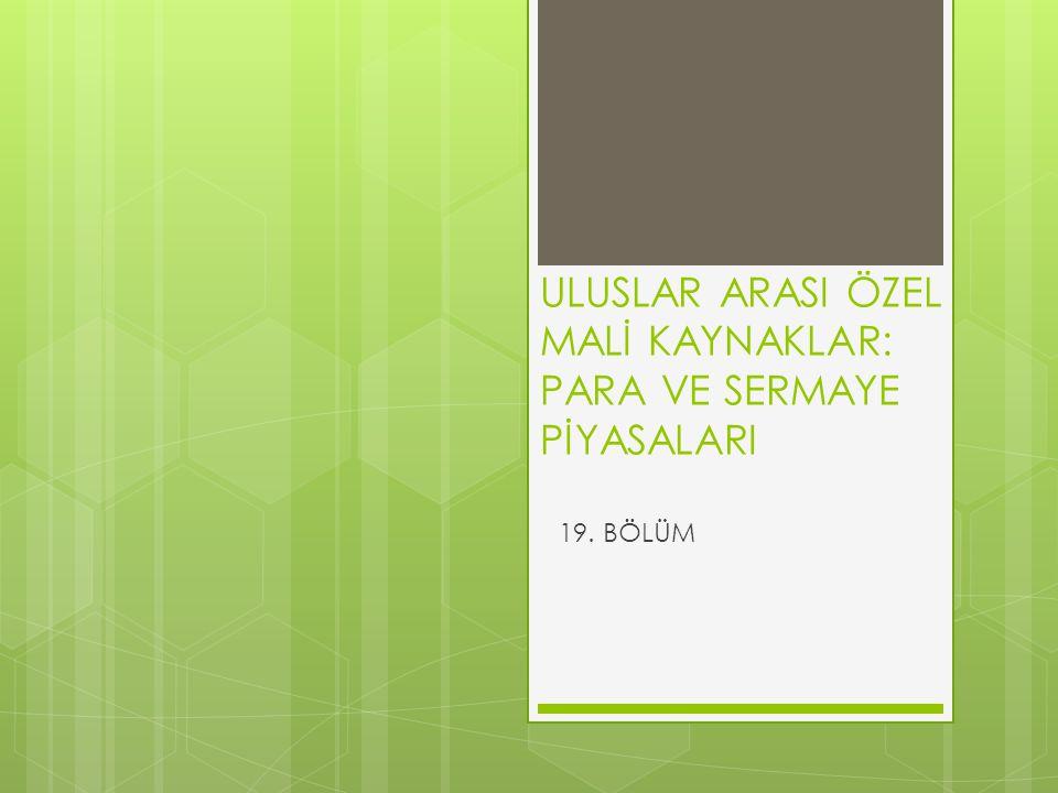 ULUSLAR ARASI ÖZEL MALİ KAYNAKLAR: PARA VE SERMAYE PİYASALARI 19. BÖLÜM