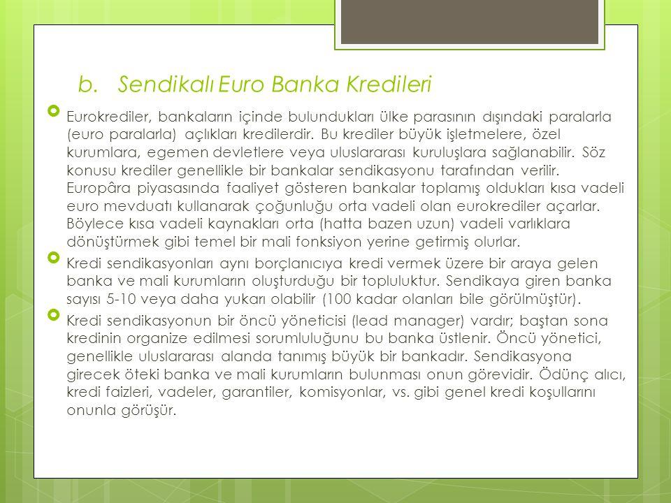b. Sendikalı Euro Banka Kredileri  Eurokrediler, bankaların içinde bulundukları ülke parasının dışındaki paralarla (euro paralarla) açlıkları kredile