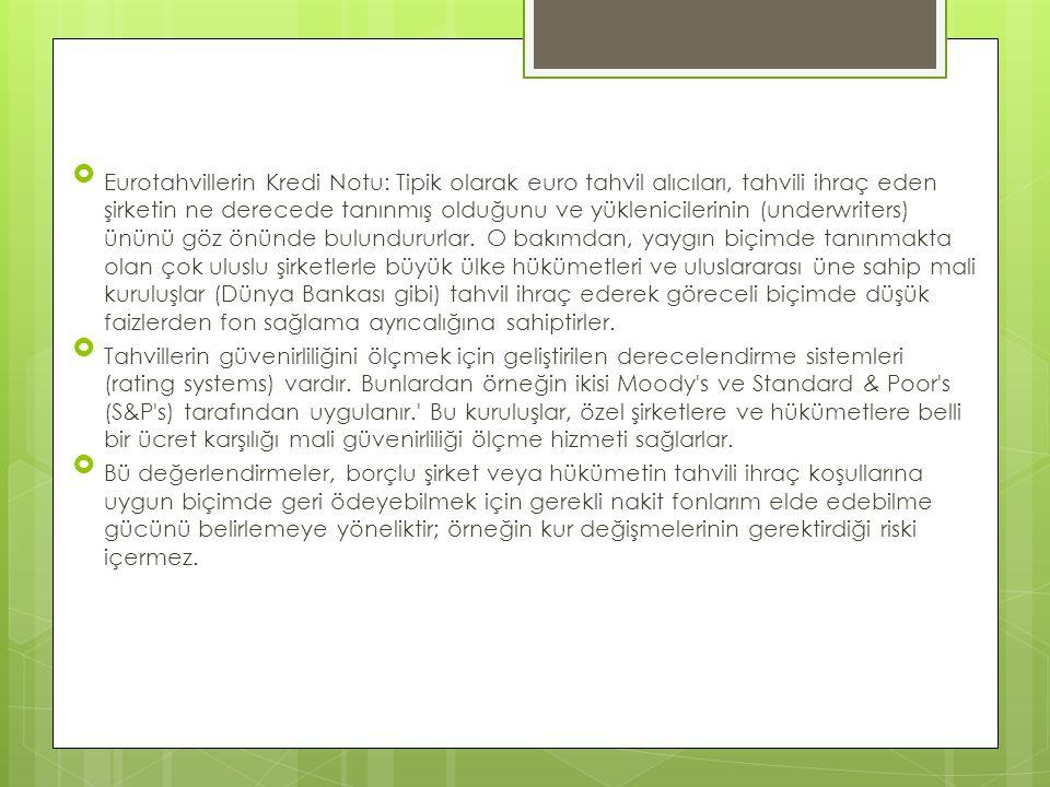  Eurotahvillerin Kredi Notu: Tipik olarak euro tahvil alıcıları, tahvili ihraç eden şirketin ne derecede tanınmış olduğunu ve yüklenicilerinin (under