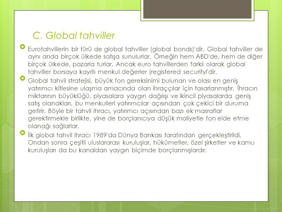 C. Global tahviller  Eurotahvillerin bir türü de global tahviller (global bonds)'dir. Global tahviller de aynı anda birçok ülkede satışa sunulurlar.
