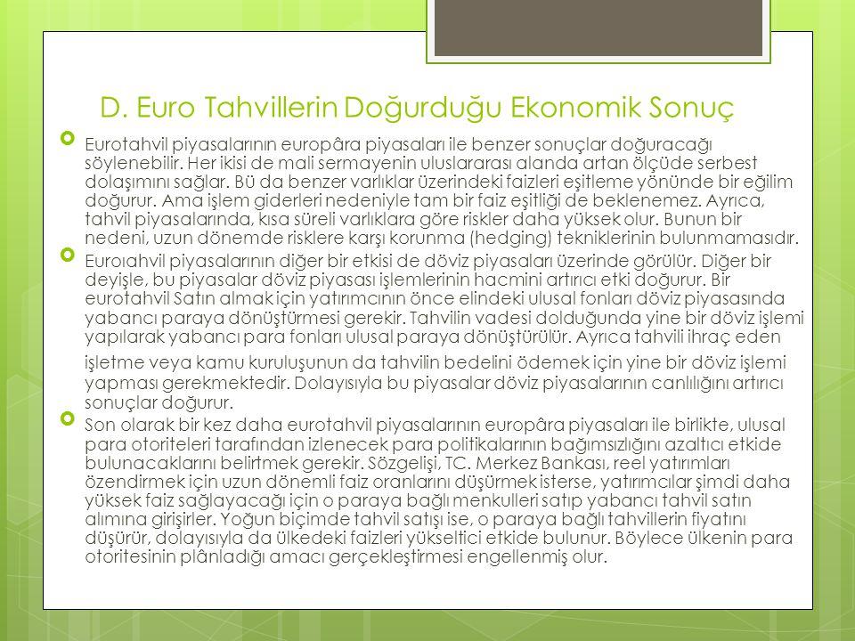 D. Euro Tahvillerin Doğurduğu Ekonomik Sonuç  Eurotahvil piyasalarının europâra piyasaları ile benzer sonuçlar doğuracağı söylenebilir. Her ikisi de