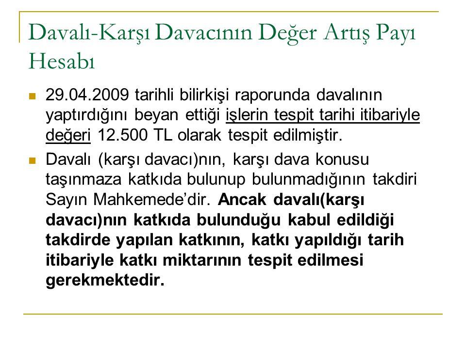 Davalı-Karşı Davacının Değer Artış Payı Hesabı 29.04.2009 tarihli bilirkişi raporunda davalının yaptırdığını beyan ettiği işlerin tespit tarihi itibar