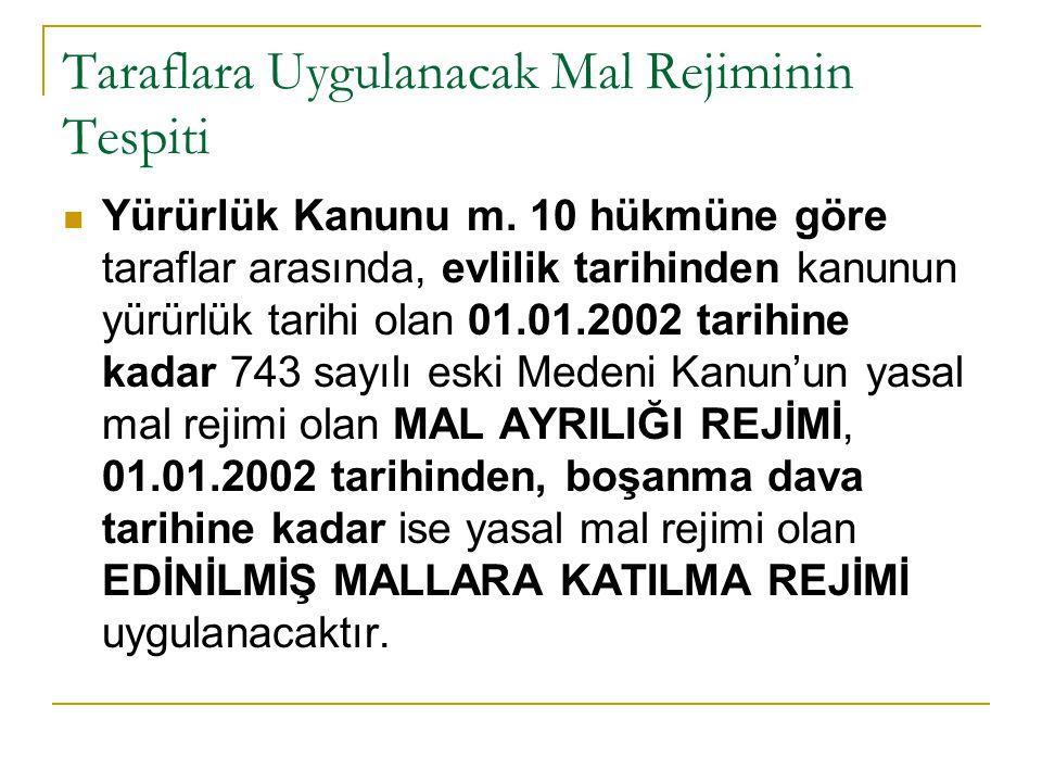 Taraflara Uygulanacak Mal Rejiminin Tespiti Yürürlük Kanunu m. 10 hükmüne göre taraflar arasında, evlilik tarihinden kanunun yürürlük tarihi olan 01.0