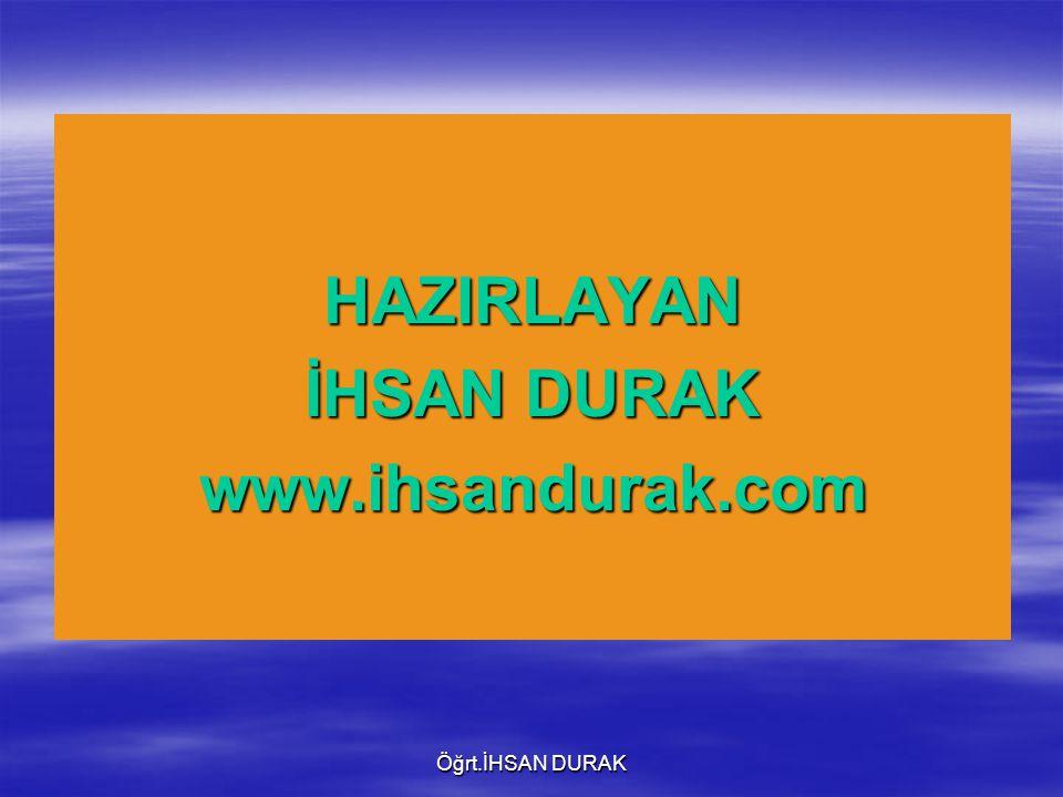 Öğrt.İHSAN DURAK HAZIRLAYAN İHSAN DURAK www.ihsandurak.com