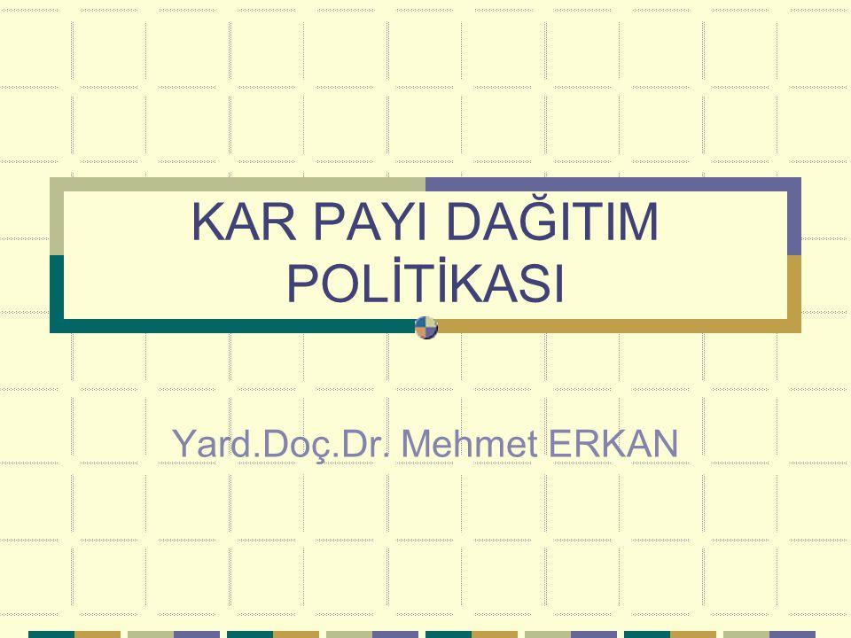 KAR PAYI DAĞITIM POLİTİKASI Yard.Doç.Dr. Mehmet ERKAN