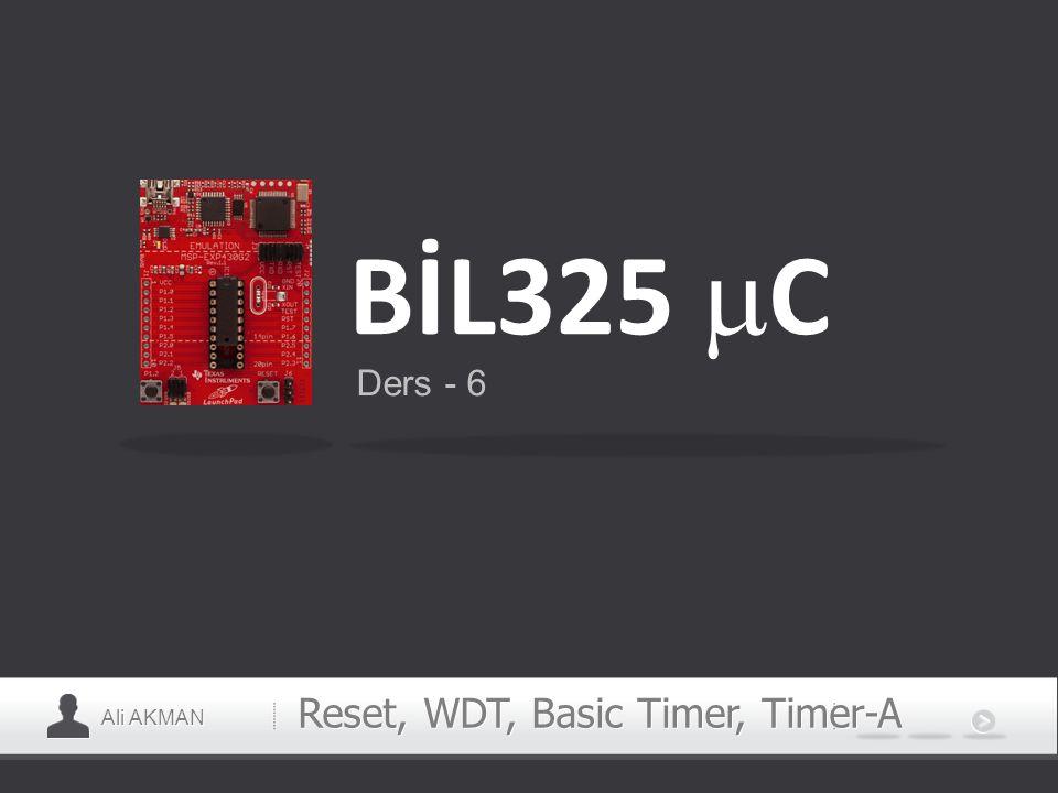 Ali AKMAN Reset, WDT, Basic Timer, Timer-A BİL325  C Ders - 6