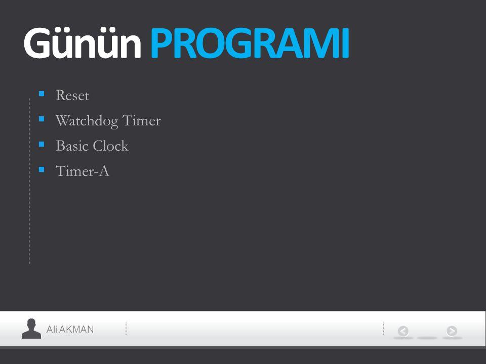 Ali AKMAN Günün PROGRAMI  Reset  Watchdog Timer  Basic Clock  Timer-A