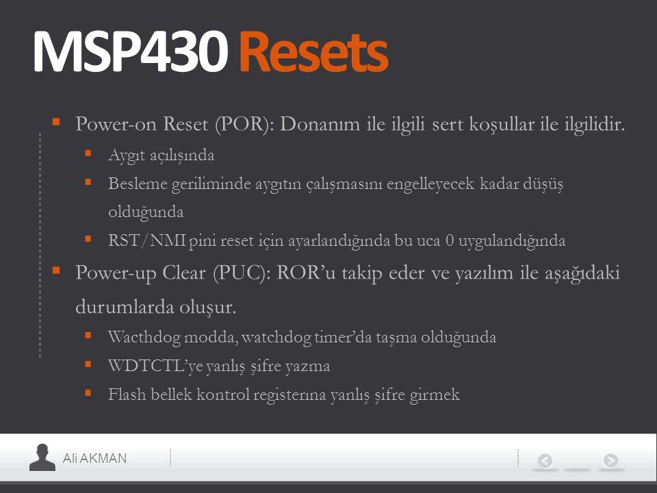 Ali AKMAN MSP430 Resets  Power-on Reset (POR): Donanım ile ilgili sert koşullar ile ilgilidir.