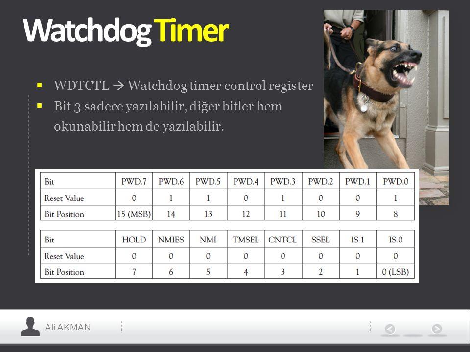 Ali AKMAN Watchdog Timer  WDTCTL  Watchdog timer control register  Bit 3 sadece yazılabilir, diğer bitler hem okunabilir hem de yazılabilir.