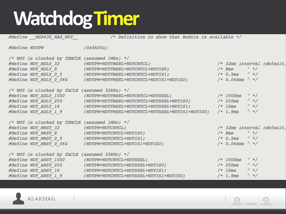 Ali AKMAN Timer-A Interrupt  TACCR0 CCIFG için TACCR0 interrupt vektör  Diğer CCIFG bayrakları ve TAIFG için TAIV Interrupt vektörü