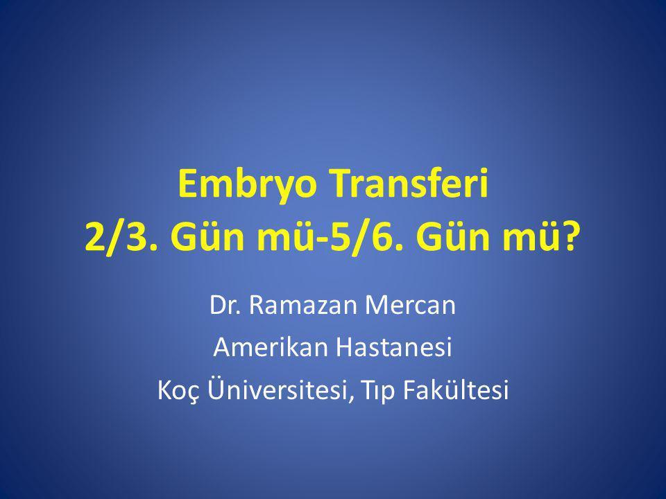 Embryo Transferi 2/3.Gün mü-5/6. Gün mü. Dr.
