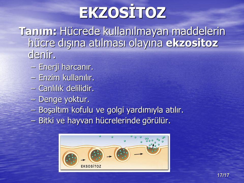 17/17EKZOSİTOZ Tanım: Hücrede kullanılmayan maddelerin hücre dışına atılması olayına ekzositoz denir. –Enerji harcanır. –Enzim kullanılır. –Canlılık d