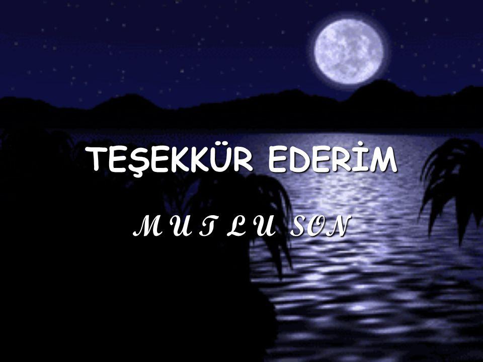 TEŞEKKÜR EDERİM M U T L U SON