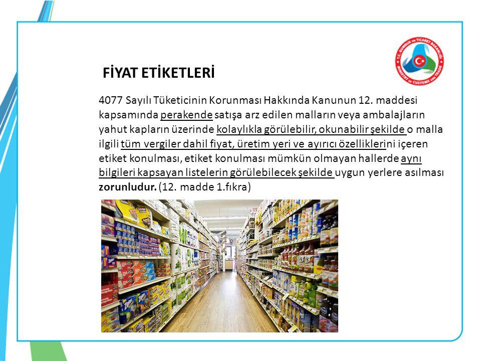FİYAT ETİKETLERİ 4077 Sayılı Tüketicinin Korunması Hakkında Kanunun 12. maddesi kapsamında perakende satışa arz edilen malların veya ambalajların yahu