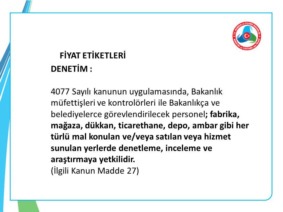 DENETİM : 4077 Sayılı kanunun uygulamasında, Bakanlık müfettişleri ve kontrolörleri ile Bakanlıkça ve belediyelerce görevlendirilecek personel; fabrik