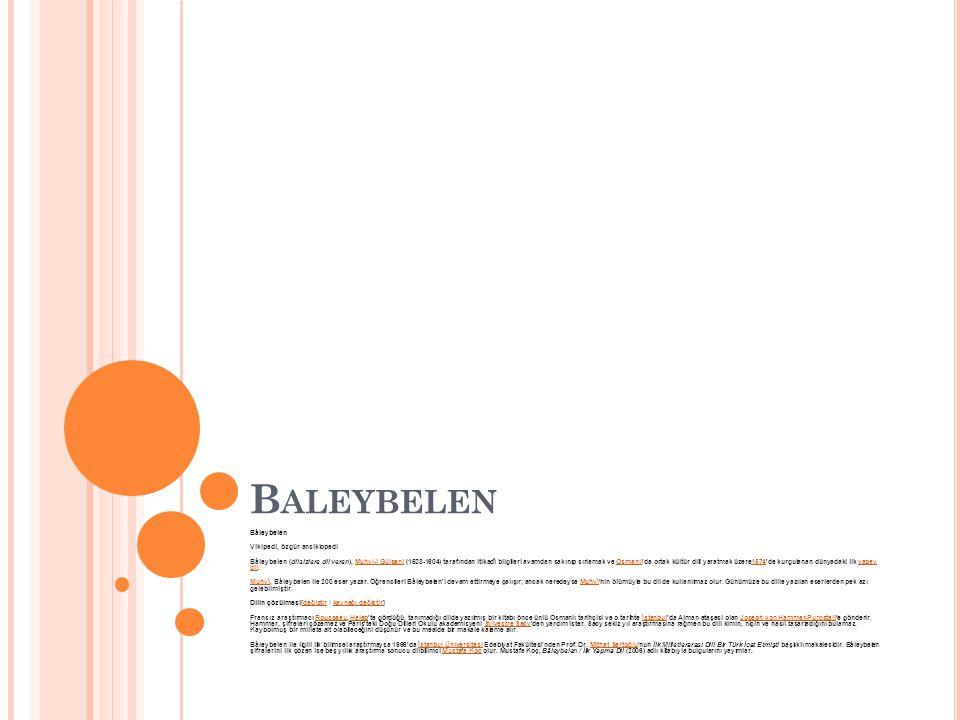 B ALEYBELEN Bâleybelen Vikipedi, özgür ansiklopedi Bâleybelen (dilsizlere dil veren), Muhyi-i Gülşeni (1528-1604) tarafından itikadî bilgileri avamdan