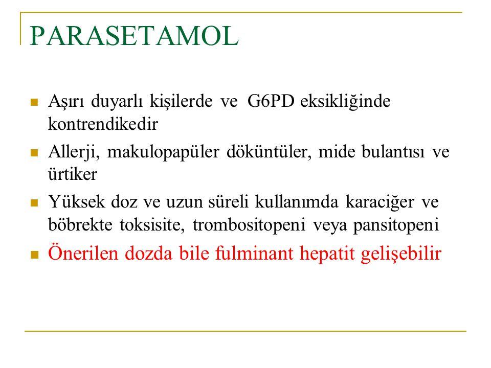 PARASETAMOL Aşırı duyarlı kişilerde ve G6PD eksikliğinde kontrendikedir Allerji, makulopapüler döküntüler, mide bulantısı ve ürtiker Yüksek doz ve uzu