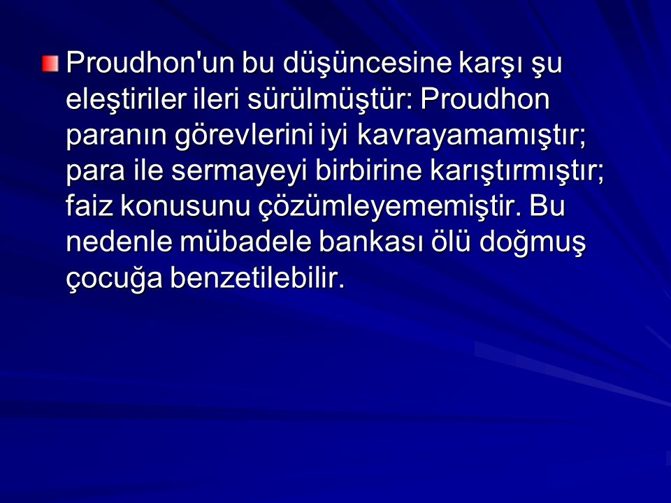 Proudhon'un bu düşüncesine karşı şu eleştiriler ileri sürülmüştür: Proudhon paranın görevlerini iyi kavrayamamıştır; para ile sermayeyi birbirine karı