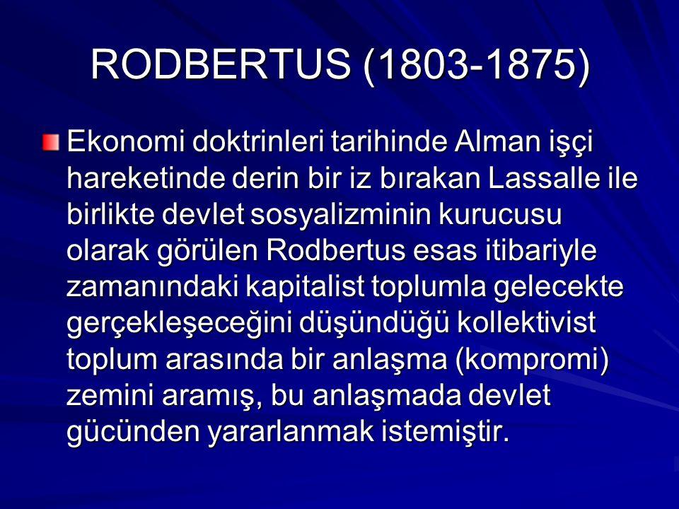 RODBERTUS (1803-1875) Ekonomi doktrinleri tarihinde Alman işçi hareketinde derin bir iz bırakan Lassalle ile birlikte devlet sosyalizminin kurucusu ol