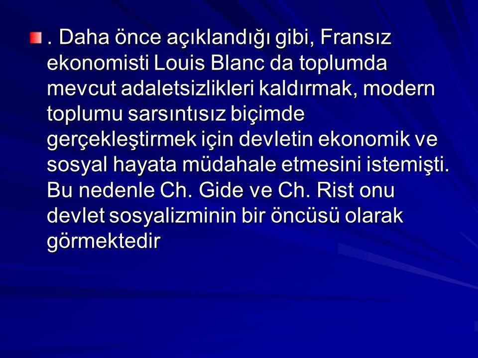 . Daha önce açıklandığı gibi, Fransız ekonomisti Louis Blanc da toplumda mevcut adaletsizlikleri kaldırmak, modern toplumu sarsıntısız biçimde gerçekl