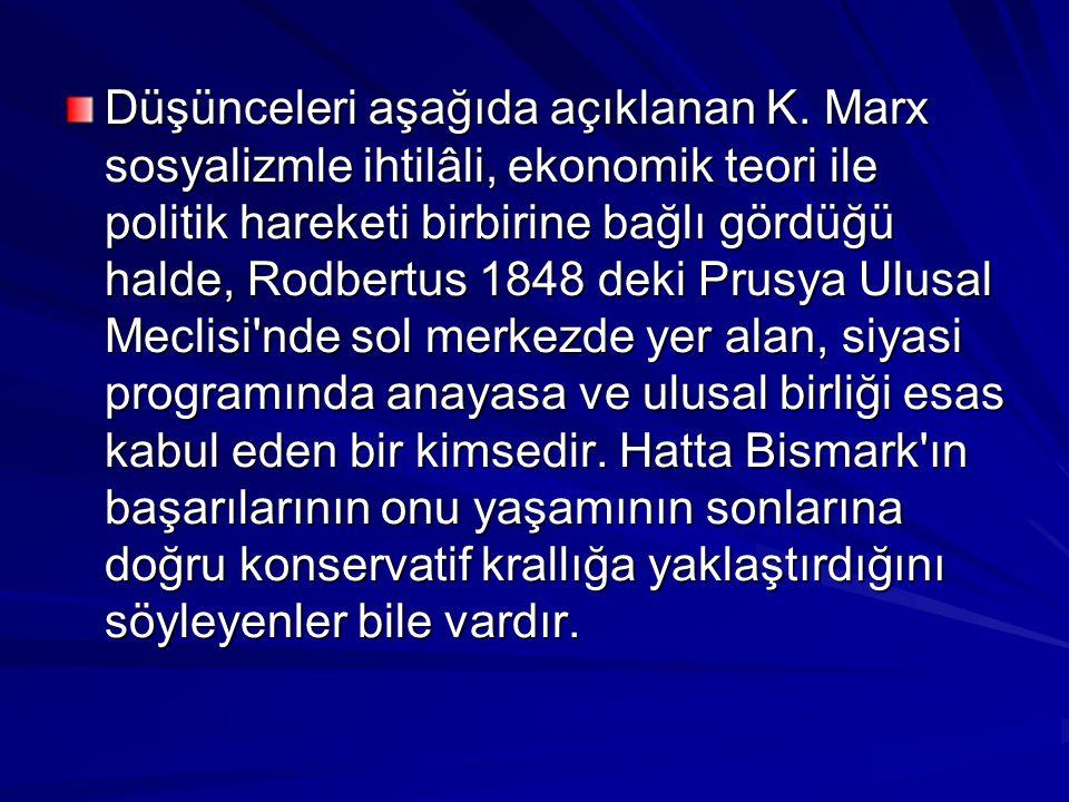 Düşünceleri aşağıda açıklanan K. Marx sosyalizmle ihtilâli, ekonomik teori ile politik hareketi birbirine bağlı gördüğü halde, Rodbertus 1848 deki Pru