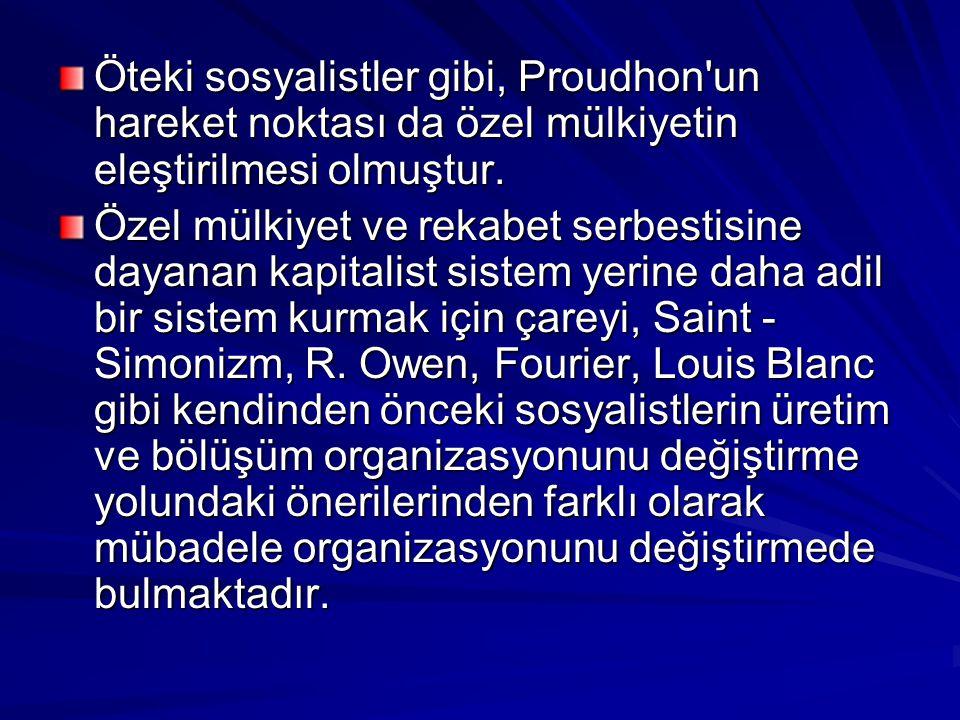 Öteki sosyalistler gibi, Proudhon'un hareket noktası da özel mülkiyetin eleştirilmesi olmuştur. Özel mülkiyet ve rekabet serbestisine dayanan kapitali