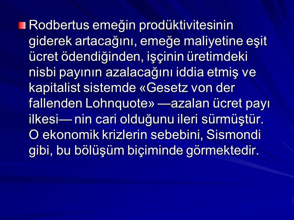 Rodbertus emeğin prodüktivitesinin giderek artacağını, emeğe maliyetine eşit ücret ödendiğinden, işçinin üretimdeki nisbi payının azalacağını iddia et
