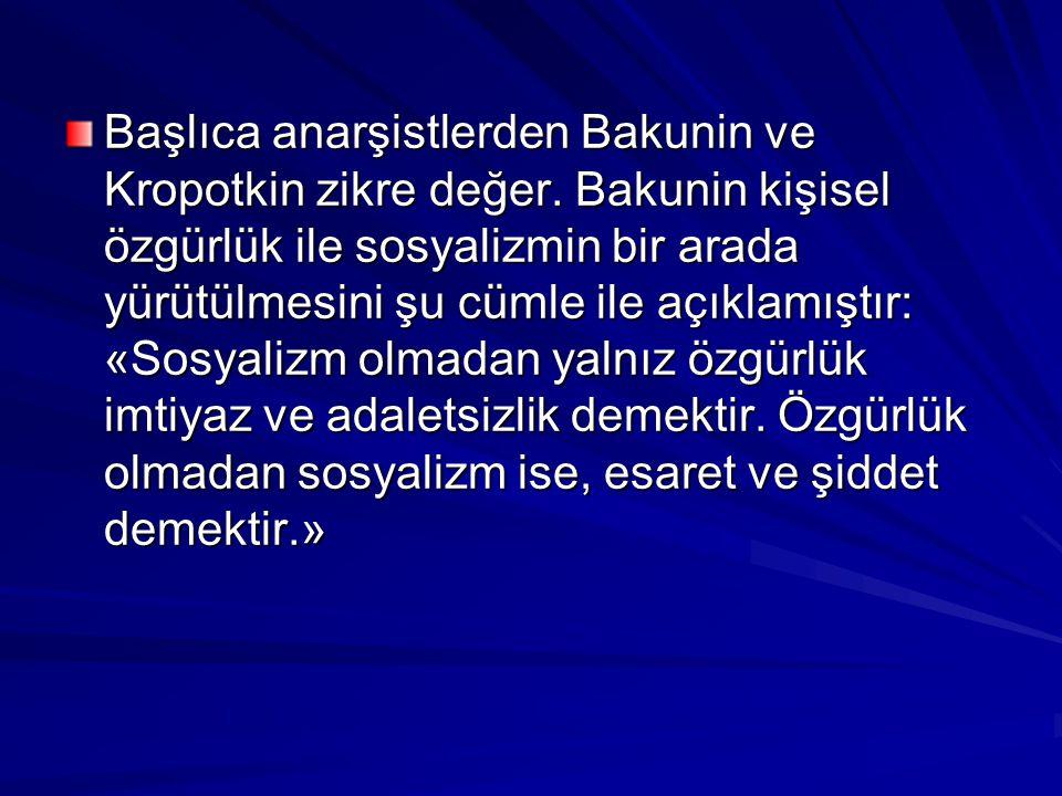 Başlıca anarşistlerden Bakunin ve Kropotkin zikre değer. Bakunin kişisel özgürlük ile sosyalizmin bir arada yürütülmesini şu cümle ile açıklamıştır: «