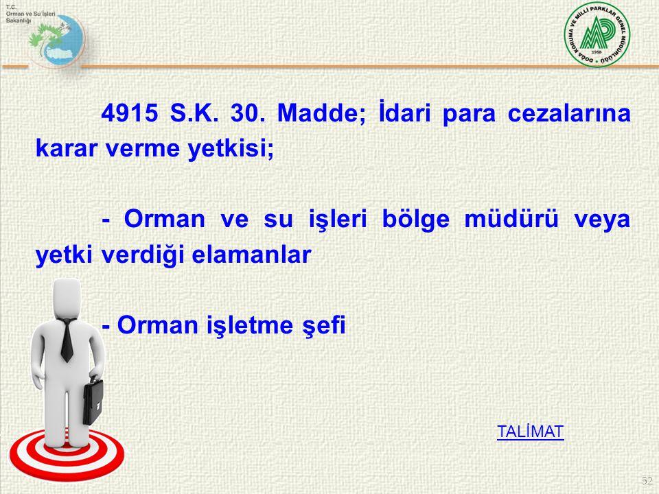 52 4915 S.K. 30. Madde; İdari para cezalarına karar verme yetkisi; - Orman ve su işleri bölge müdürü veya yetki verdiği elamanlar - Orman işletme şefi