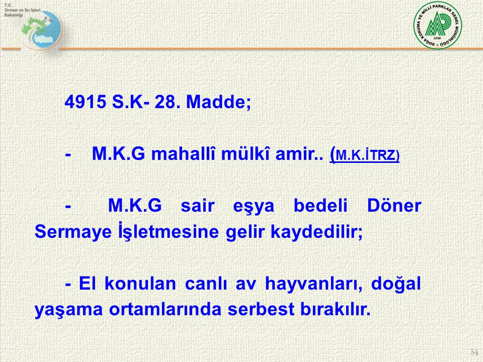 54 4915 S.K- 28. Madde; - M.K.G mahallî mülkî amir.. ( M.K.İTRZ)( M.K.İTRZ) - M.K.G sair eşya bedeli Döner Sermaye İşletmesine gelir kaydedilir; - El