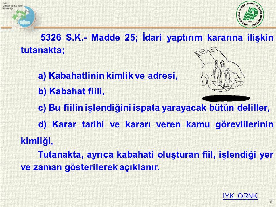 55 5326 S.K.- Madde 25; İdari yaptırım kararına ilişkin tutanakta; a) Kabahatlinin kimlik ve adresi, b) Kabahat fiili, c) Bu fiilin işlendiğini ispata