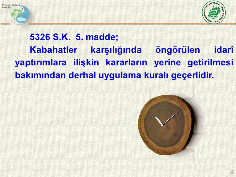 56 5326 S.K. 5. madde; Kabahatler karşılığında öngörülen idarî yaptırımlara ilişkin kararların yerine getirilmesi bakımından derhal uygulama kuralı ge