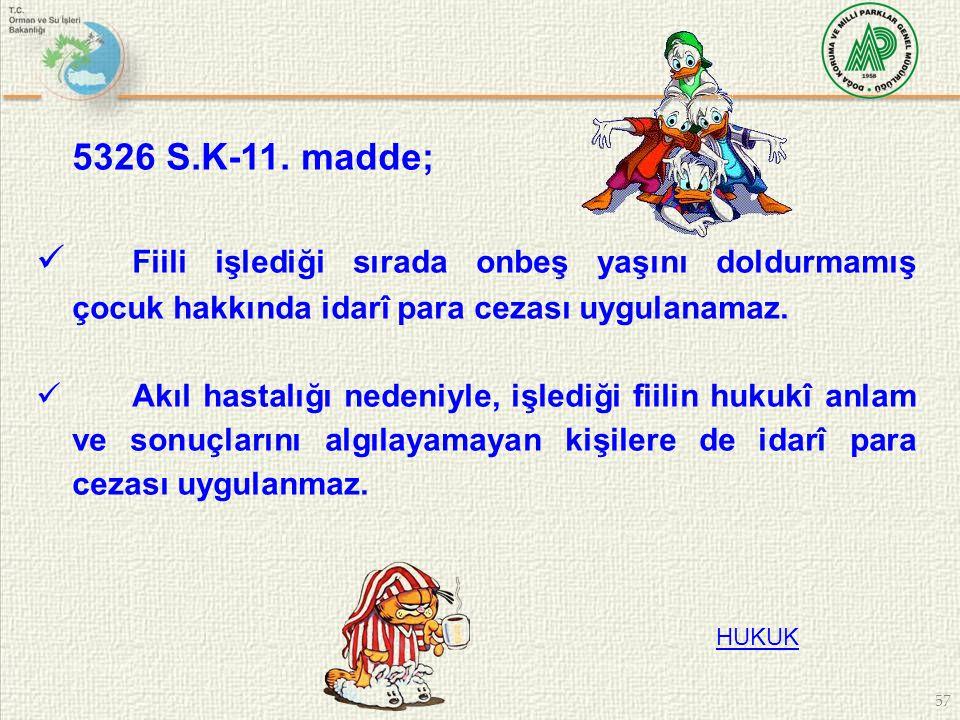 57 5326 S.K-11. madde; Fiili işlediği sırada onbeş yaşını doldurmamış çocuk hakkında idarî para cezası uygulanamaz. Akıl hastalığı nedeniyle, işlediği
