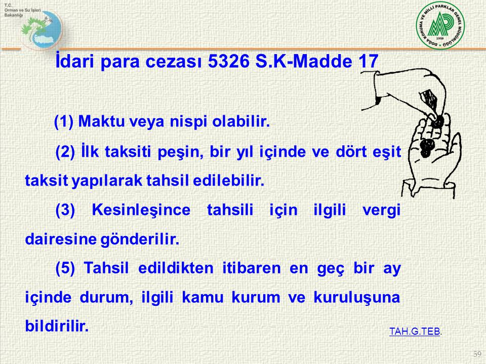 59 İdari para cezası 5326 S.K-Madde 17 (1) Maktu veya nispi olabilir. (2) İlk taksiti peşin, bir yıl içinde ve dört eşit taksit yapılarak tahsil edile