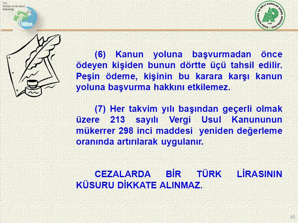60 (6) Kanun yoluna başvurmadan önce ödeyen kişiden bunun dörtte üçü tahsil edilir. Peşin ödeme, kişinin bu karara karşı kanun yoluna başvurma hakkını