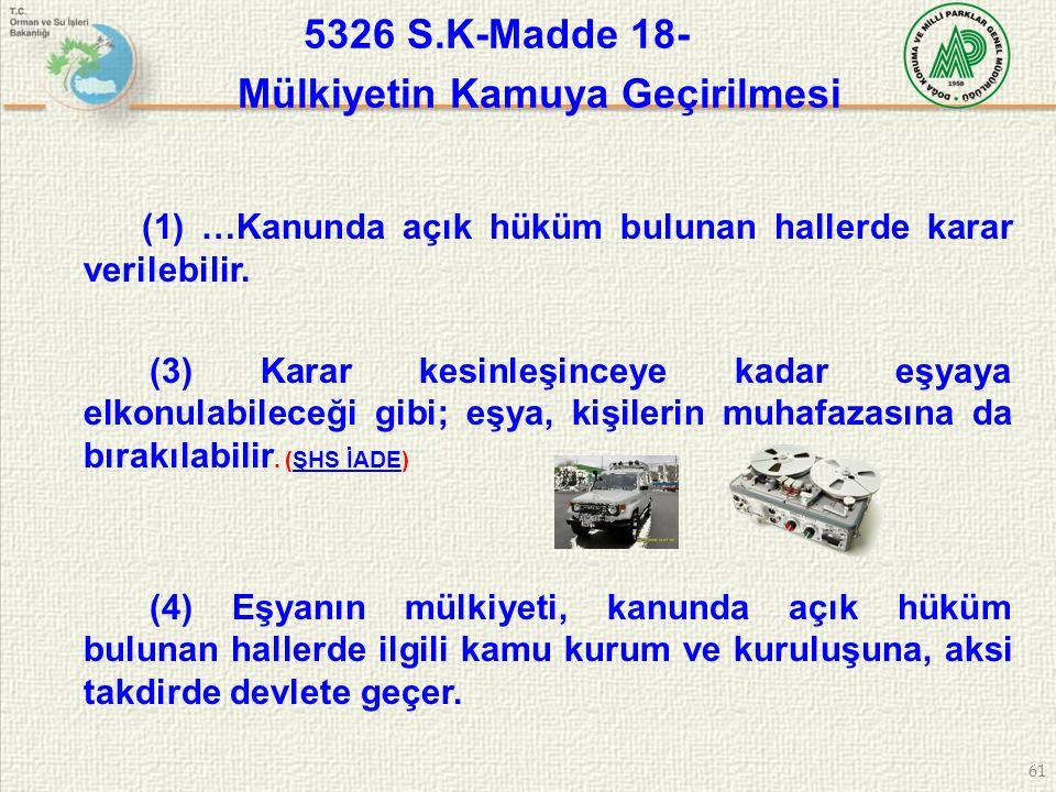 61 (1) …Kanunda açık hüküm bulunan hallerde karar verilebilir. (3) Karar kesinleşinceye kadar eşyaya elkonulabileceği gibi; eşya, kişilerin muhafazası