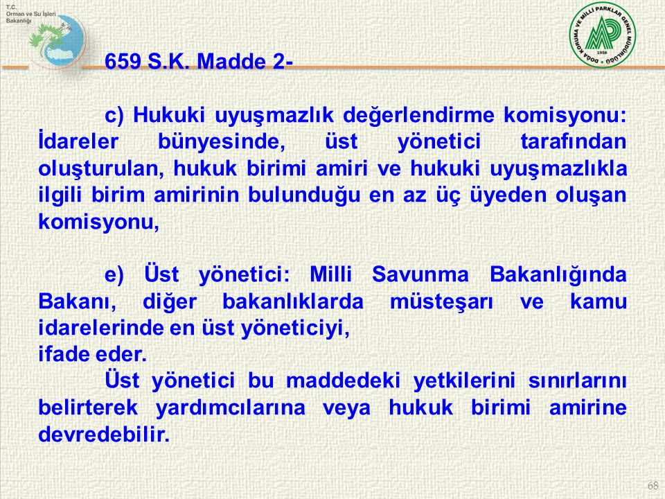 68 659 S.K. Madde 2- c) Hukuki uyuşmazlık değerlendirme komisyonu: İdareler bünyesinde, üst yönetici tarafından oluşturulan, hukuk birimi amiri ve huk