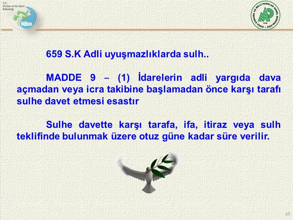 69 659 S.K Adli uyuşmazlıklarda sulh.. MADDE 9 ‒ (1) İdarelerin adli yargıda dava açmadan veya icra takibine başlamadan önce karşı tarafı sulhe davet
