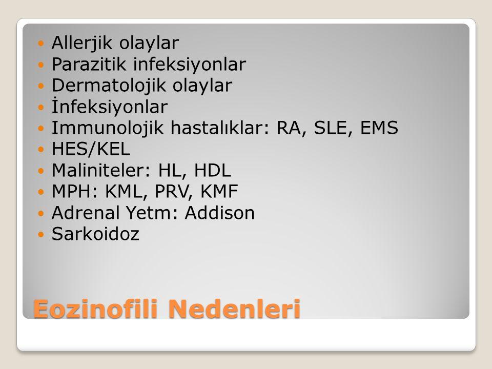 Allerjik olaylar Parazitik infeksiyonlar Dermatolojik olaylar İnfeksiyonlar Immunolojik hastalıklar: RA, SLE, EMS HES/KEL Maliniteler: HL, HDL MPH: KM