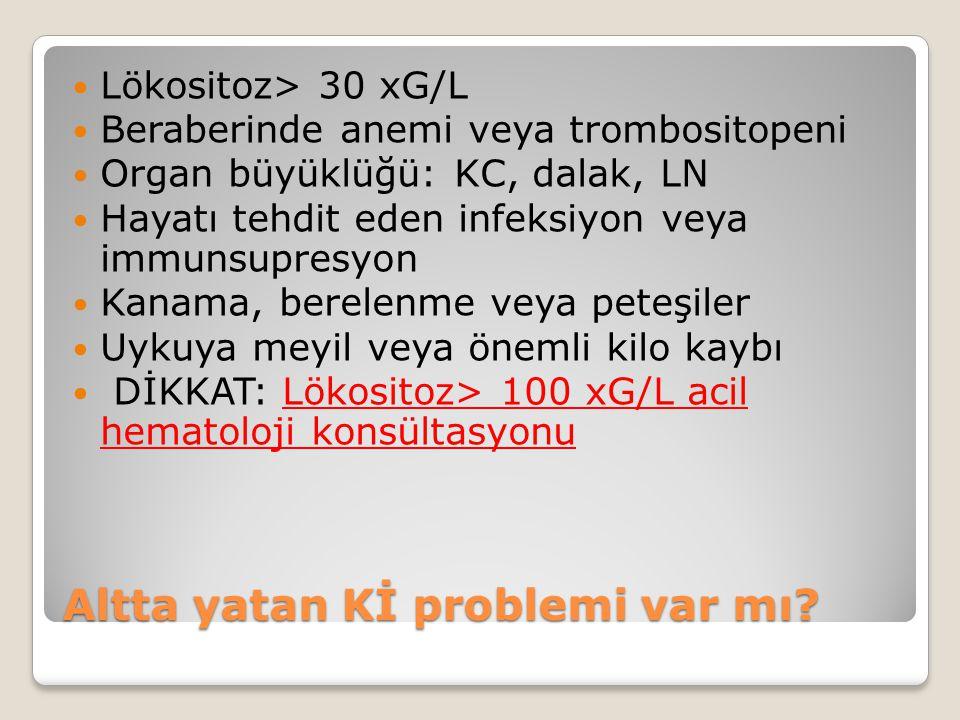 Lökositoz> 30 xG/L Beraberinde anemi veya trombositopeni Organ büyüklüğü: KC, dalak, LN Hayatı tehdit eden infeksiyon veya immunsupresyon Kanama, bere