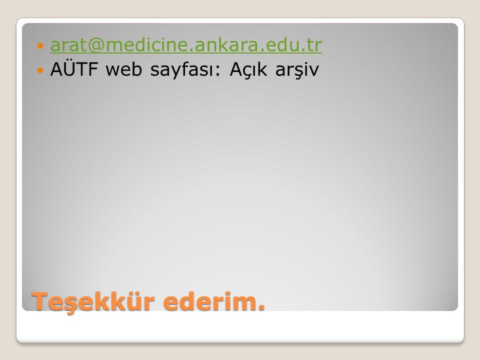 arat@medicine.ankara.edu.tr AÜTF web sayfası: Açık arşiv Teşekkür ederim.